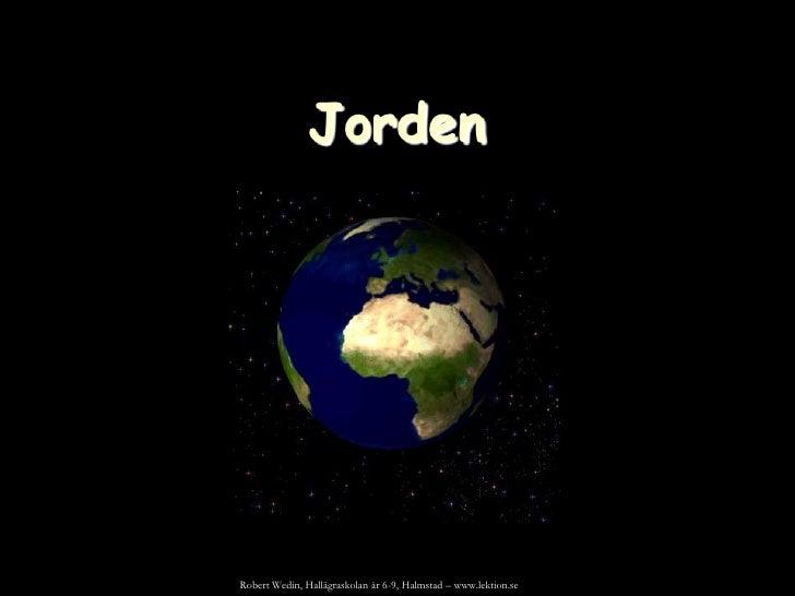 Jorden<br />Robert Wedin, Hallägraskolan år 6-9, Halmstad – www.lektion.se <br />