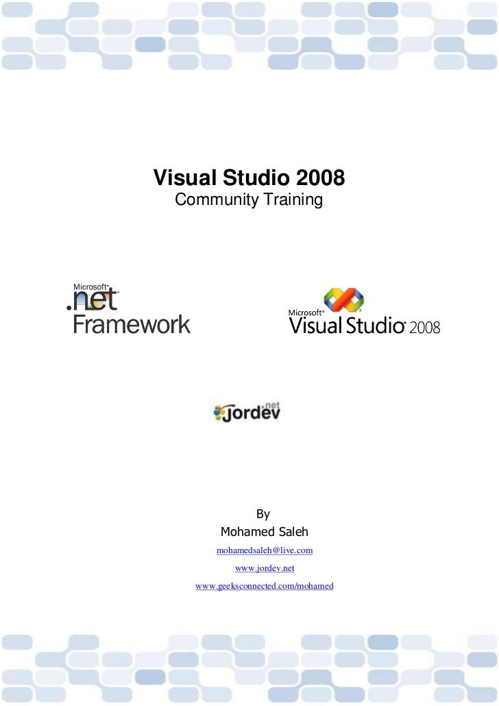 Visual Studio 2008  Community Training              By         Mohamed Saleh        mohamedsaleh@live.com            www.j...