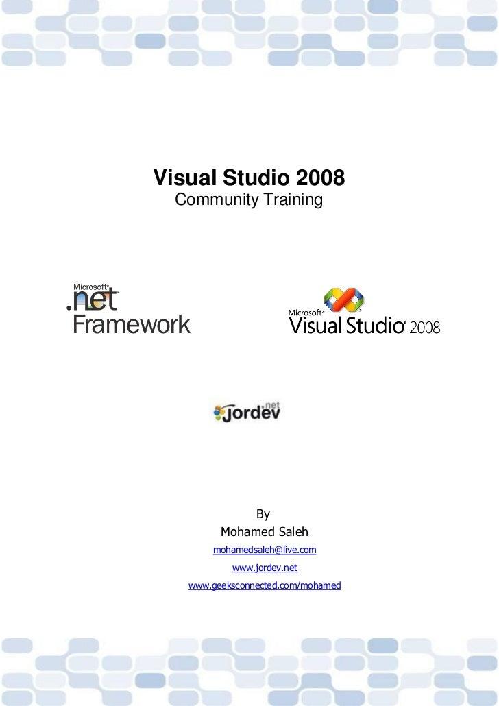 Visual Studio 2008  Community Training              By         Mohamed Saleh       mohamedsaleh@live.com           www.jor...