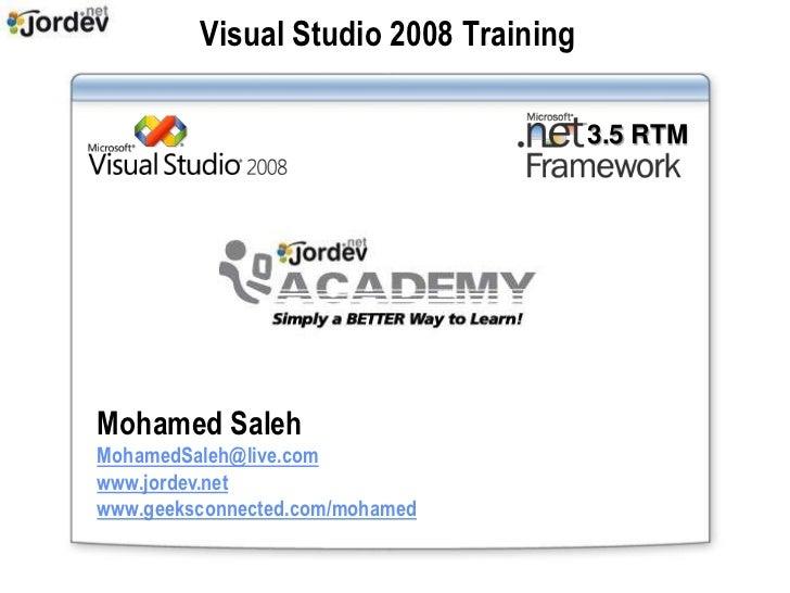 Visual Studio 2008 Training                                       3.5 RTMMohamed SalehMohamedSaleh@live.comwww.jordev.netw...