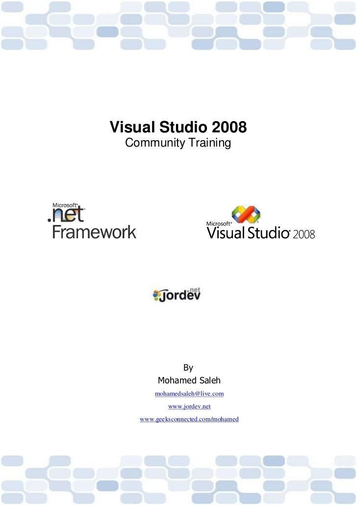Visual Studio 2008  Community Training              By         Mohamed Saleh        mohamedsaleh@live.com            www.j...