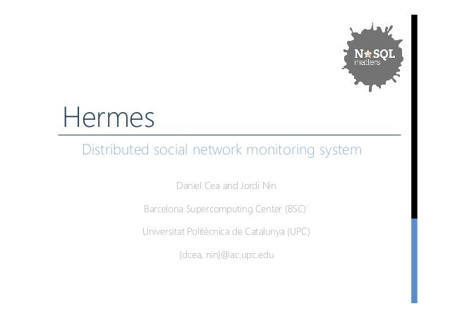 Hermes  Distributed social network monitoring system  Daniel Cea and Jordi Nin  Barcelona Supercomputing Center (﴾BSC)﴿́  ...