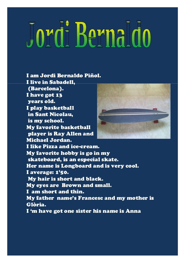 I am Jordi Bernaldo Piñol.I live in Sabadell, (Barcelona).I have got 13 years old.I play basketball in Sant Nicolau, is my...