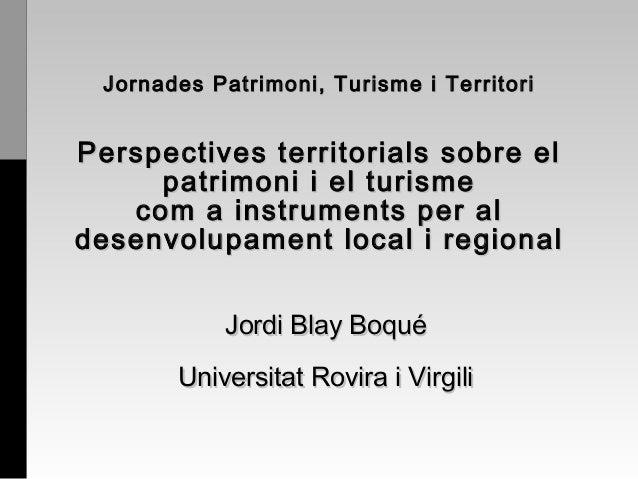 Jornades Patrimoni, Turisme i TerritoriPerspectives territorials sobre el     patrimoni i el turisme   com a instruments p...
