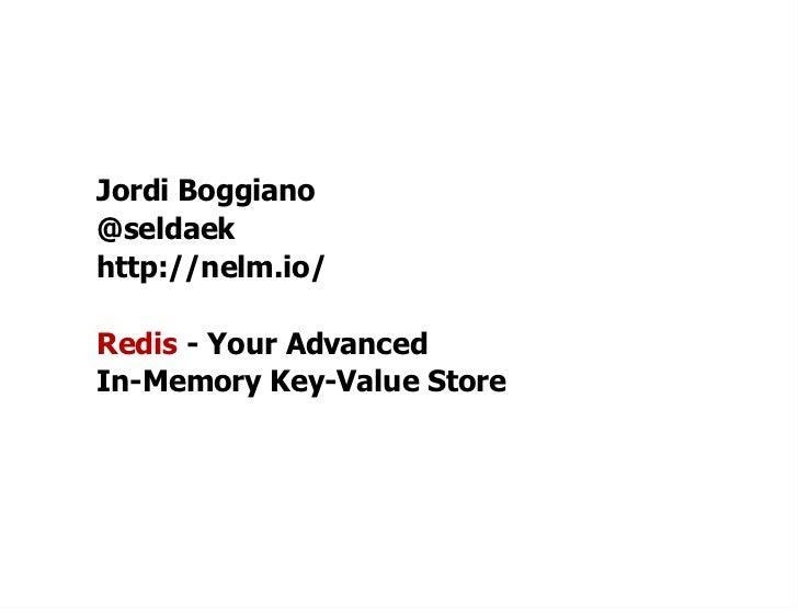 Jordi Boggiano@seldaekhttp://nelm.io/Redis - Your AdvancedIn-Memory Key-Value Store