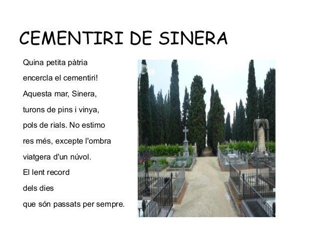 CEMENTIRI DE SINERA Quina petita pàtria encercla el cementiri! Aquesta mar, Sinera, turons de pins i vinya, pols de rials....