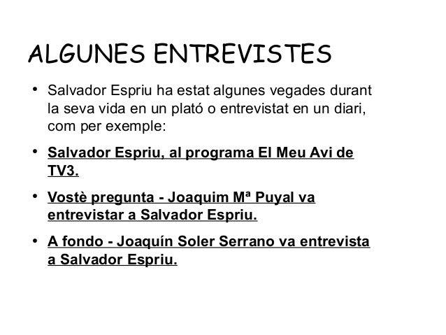 ALGUNES ENTREVISTES ●  ●  ●  ●  Salvador Espriu ha estat algunes vegades durant la seva vida en un plató o entrevistat en ...