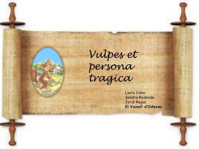Vulpes etpersonatragica      Laura Calvo      Sandra Redondo      Jordi Rojas      El Vaixell d'Odisseu