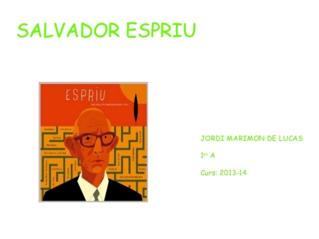 SALVADOR ESPRIU  JORDI MARIMON DE LUCAS 1er A Curs: 2013-14
