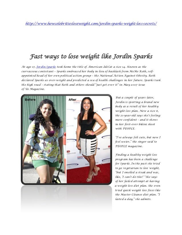 http://www.howcelebritiesloseweight.com/jordin-sparks-weight-loss-secrets/     Fast ways to lose weight like Jordin Sparks...