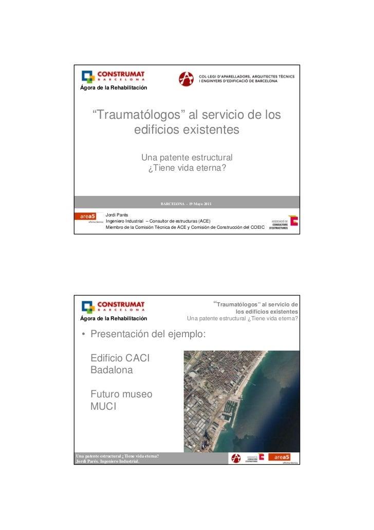 """Ágora de la Rehabilitación        """"Traumatólogos"""" al servicio de los              edificios existentes                    ..."""