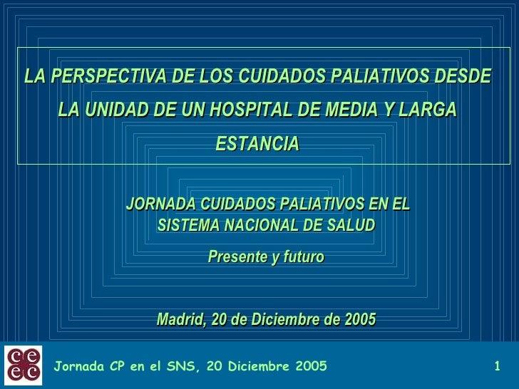 LA PERSPECTIVA DE LOS CUIDADOS PALIATIVOS DESDE LA UNIDAD DE UN HOSPITAL DE MEDIA Y LARGA ESTANCIA JORNADA CUIDADOS PALIAT...