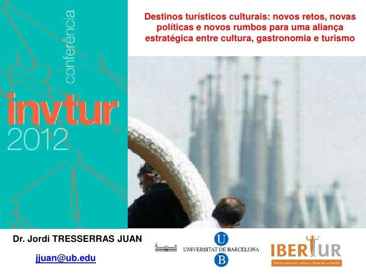 Destinos turísticos culturais: novos retos, novas                              políticas e novos rumbos para uma aliança  ...