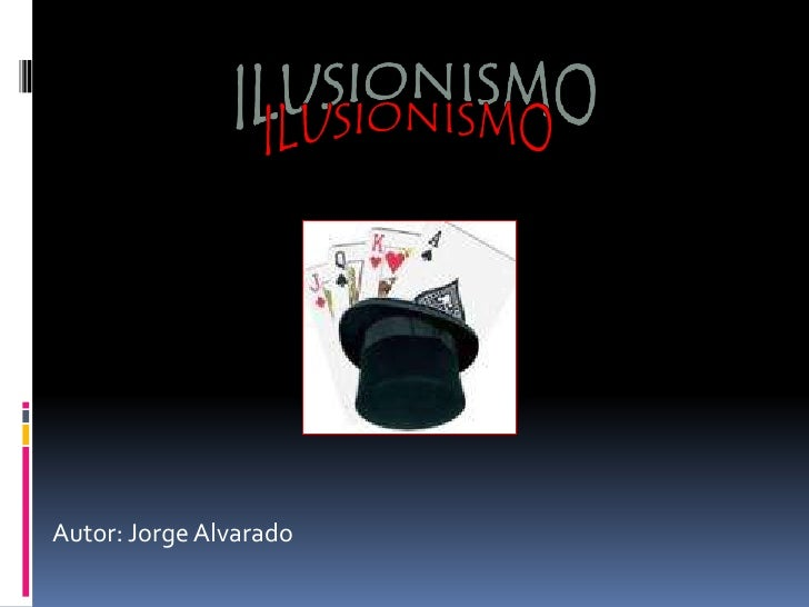 ILUSIONISMO<br />Autor: Jorge Alvarado<br />