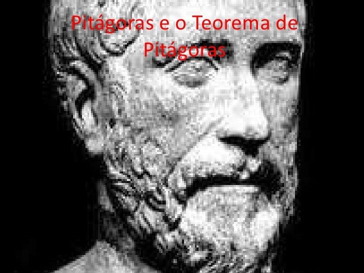 Pitágoras e o Teorema de        Pitágoras