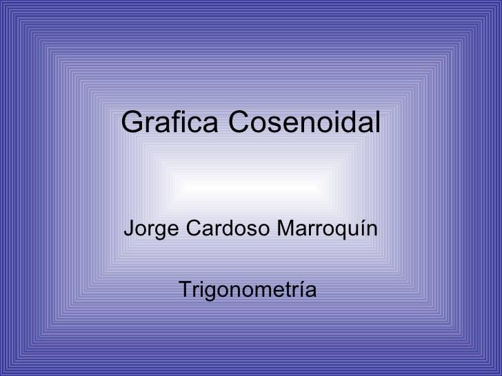 Grafica Cosenoidal Jorge Cardoso Marroquín Trigonometría