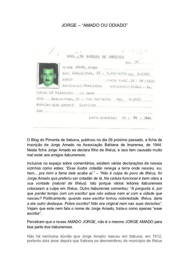 """JORGE – """"AMADO OU ODIADO""""O Blog do Pimenta de Itabuna, publicou no dia 09 próximo passado, a ficha deinscrição de Jorge Am..."""
