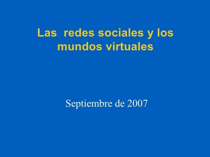 Las redes sociales y los mundos virtuales Septiembre de 2007