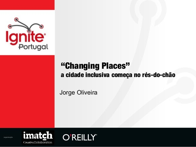 """organização:""""Changing Places""""a cidade inclusiva começa no rés-do-chãoJorge Oliveira"""