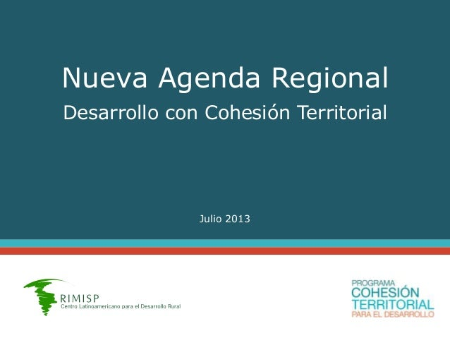 Nueva Agenda Regional Desarrollo con Cohesión Territorial Julio 2013