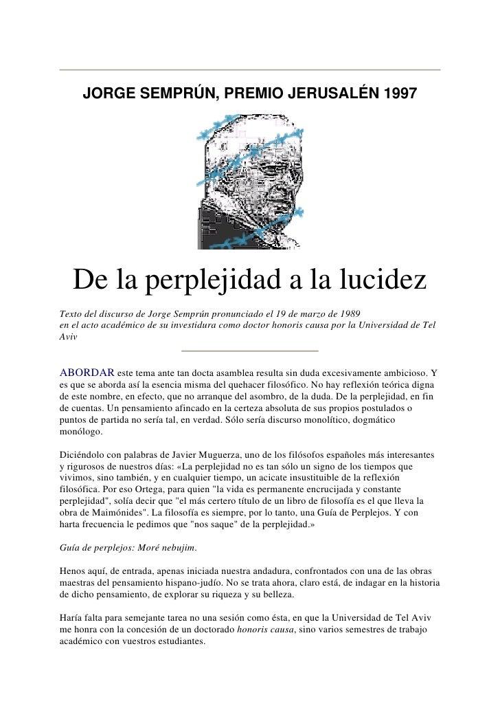 JORGE SEMPRÚN, PREMIO JERUSALÉN 1997        De la perplejidad a la lucidez Texto del discurso de Jorge Semprún pronunciado...