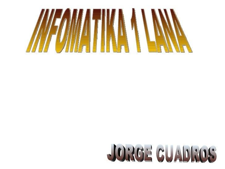 INFOMATIKA 1 LANA JORGE CUADROS