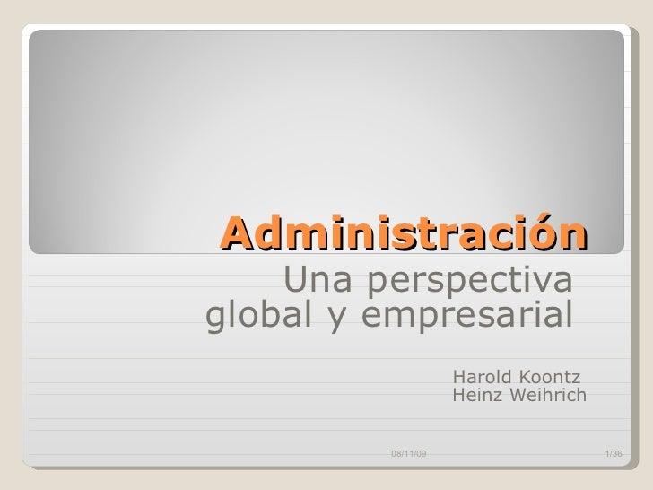 Administración  Una perspectiva  global y empresarial  Harold Koontz  Heinz Weihrich 08/11/09 /36