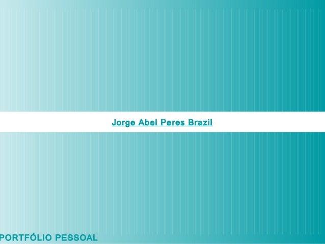 PORTFÓLIO PESSOAL  Jorge Abel Peres Brazil