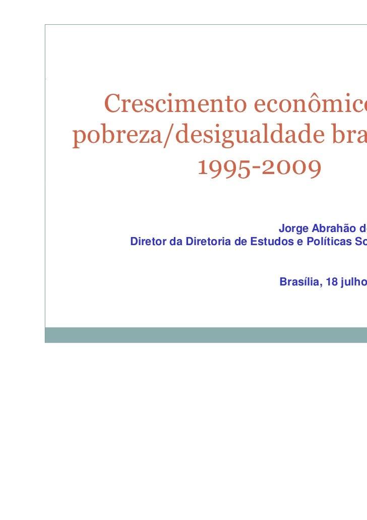 Crescimento econômico e apobreza/desigualdade brasileira:          1995-2009                                 Jorge Abrahão...