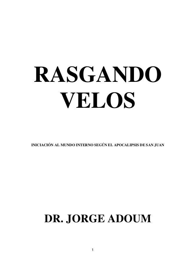 RASGANDO VELOS INICIACIÓN AL MUNDO INTERNO SEGÚN EL APOCALIPSIS DE SAN JUAN  DR. JORGE ADOUM 1