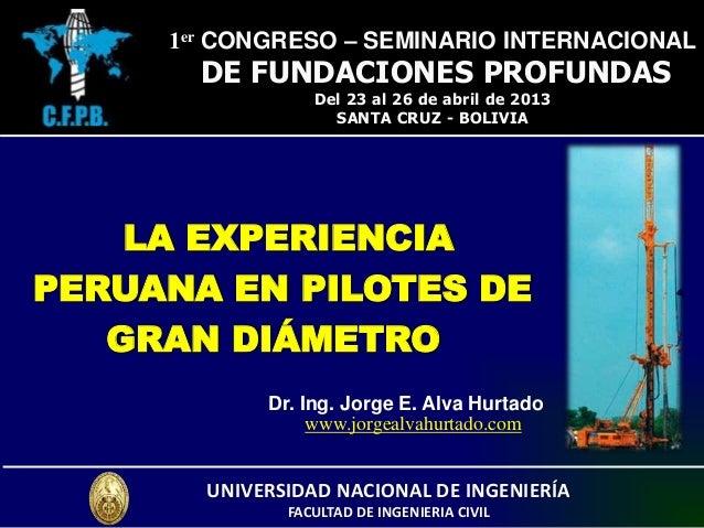 Dr. Ing. Jorge E. Alva Hurtado 1er CONGRESO – SEMINARIO INTERNACIONAL DE FUNDACIONES PROFUNDAS Del 23 al 26 de abril de 20...