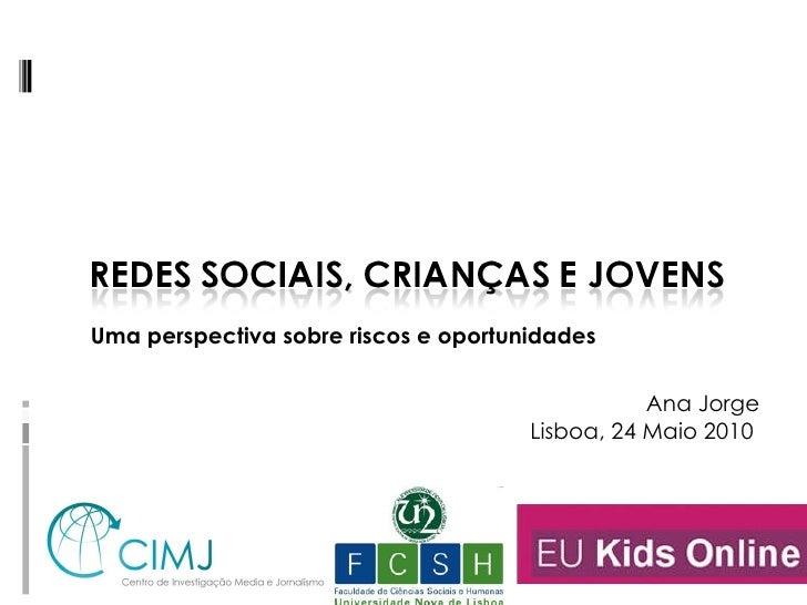 Uma perspectiva sobre riscos e oportunidades Ana Jorge Lisboa, 24 Maio 2010