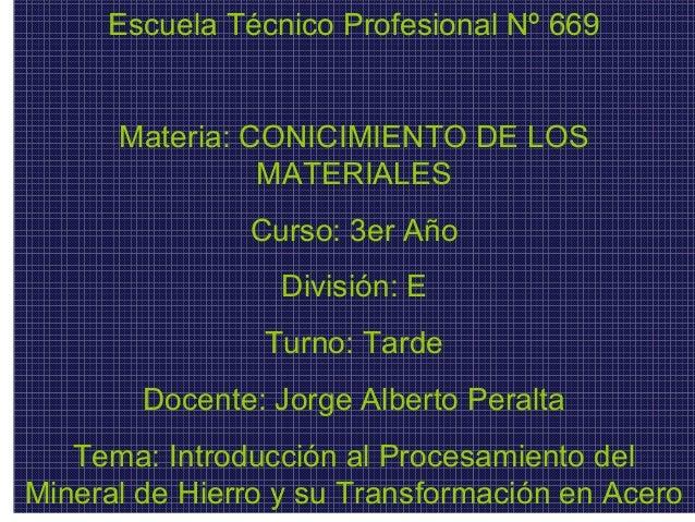 Escuela Técnico Profesional Nº 669 Materia: CONICIMIENTO DE LOS MATERIALES Curso: 3er Año División: E Turno: Tarde Docente...