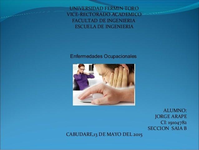 UNIVERSIDAD FERMIN TORO VICE-RECTORADO ACADEMICO FACULTAD DE INGENIERIA ESCUELA DE INGENIERIA Enfermedades Ocupacionales A...