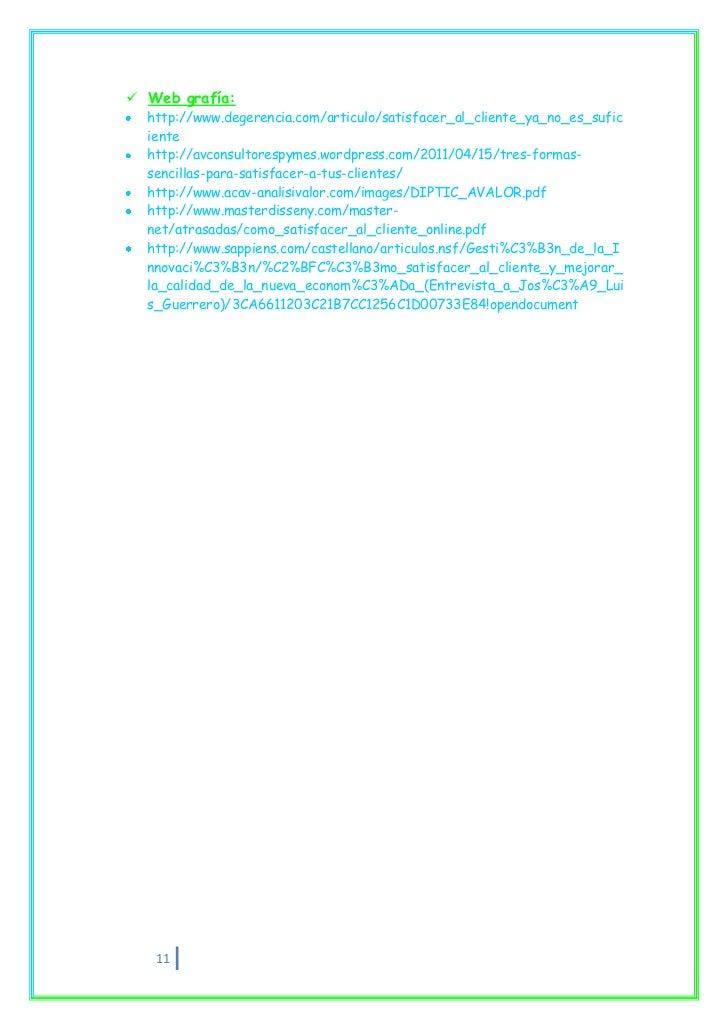  Web grafía:  http://www.degerencia.com/articulo/satisfacer_al_cliente_ya_no_es_sufic  iente  http://avconsultorespymes.w...