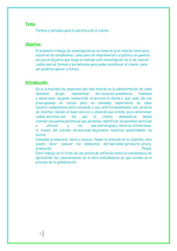 Tema:     Formas y métodos para la satisfacción al clienteObjetivo:     El presente trabajo de investigación es un tema de...