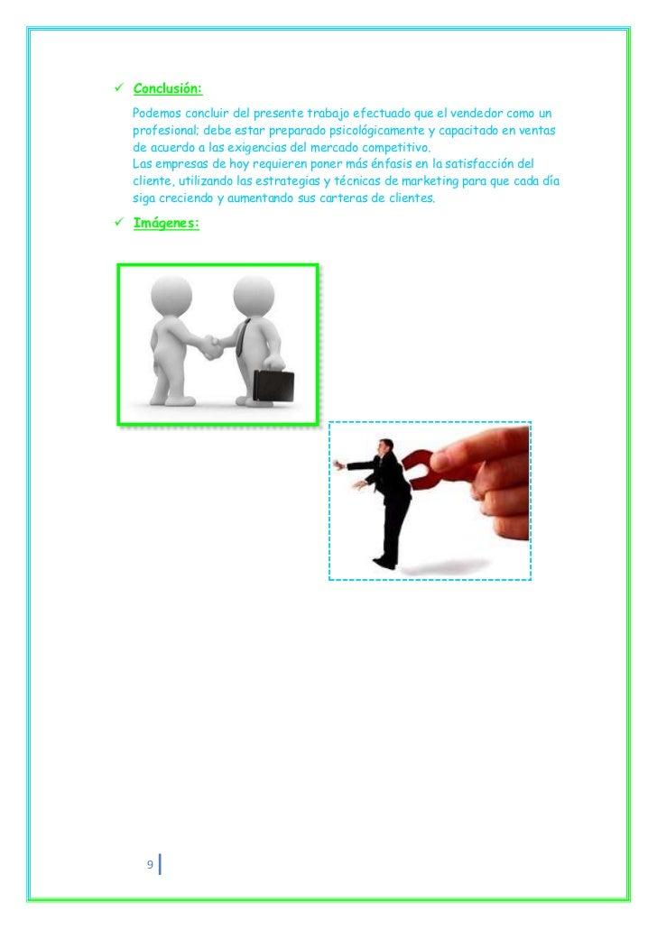 Conclusión:  Podemos concluir del presente trabajo efectuado que el vendedor como un  profesional; debe estar preparado ...