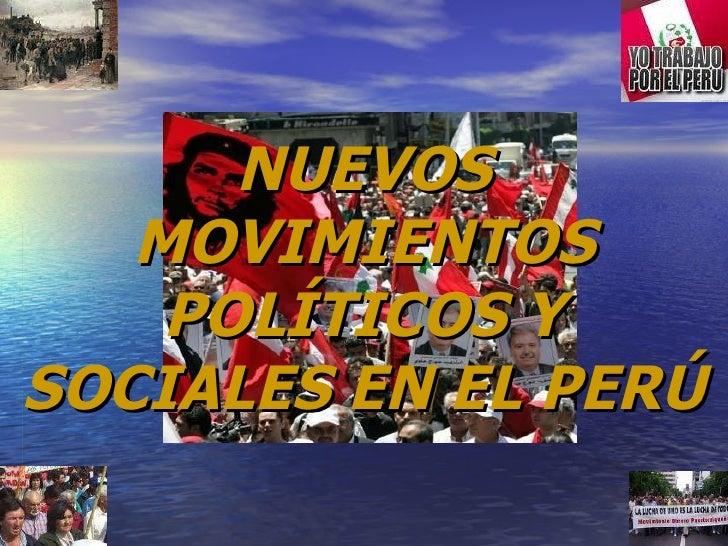 NUEVOS MOVIMIENTOS POLÍTICOS Y SOCIALES EN EL PERÚ