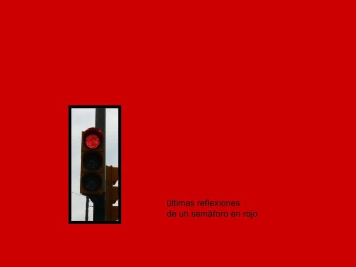 últimas reflexiones de un semáforo en rojo