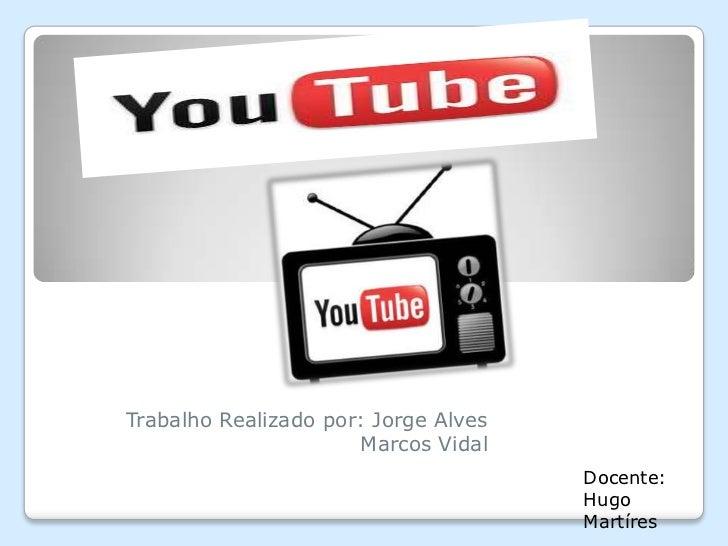Trabalho Realizado por: Jorge Alves                      Marcos Vidal                                      Docente:       ...