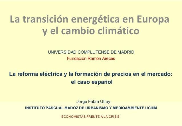 La transición energética en Europa y el cambio climático UNIVERSIDAD COMPLUTENSE DE MADRID Fundación Ramón Areces La refor...