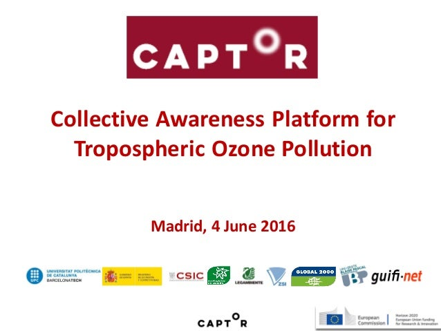 Collective Awareness Platform for Tropospheric Ozone Pollution Madrid, 4 June 2016