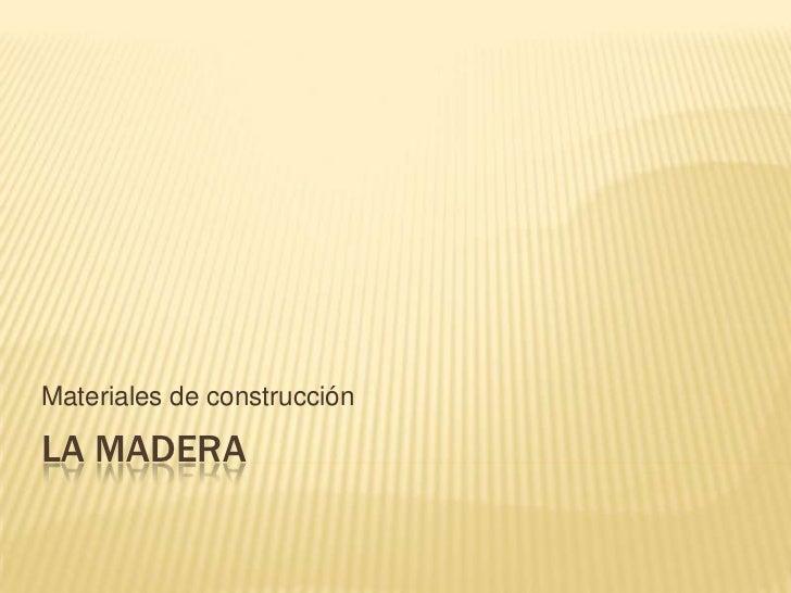 Materiales de construcciónLA MADERA