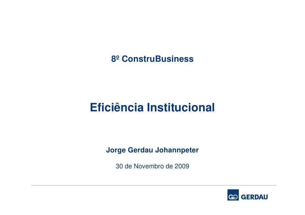8º ConstruBusiness     Eficiência Institucional      Jorge Gerdau Johannpeter       30 de Novembro de 2009