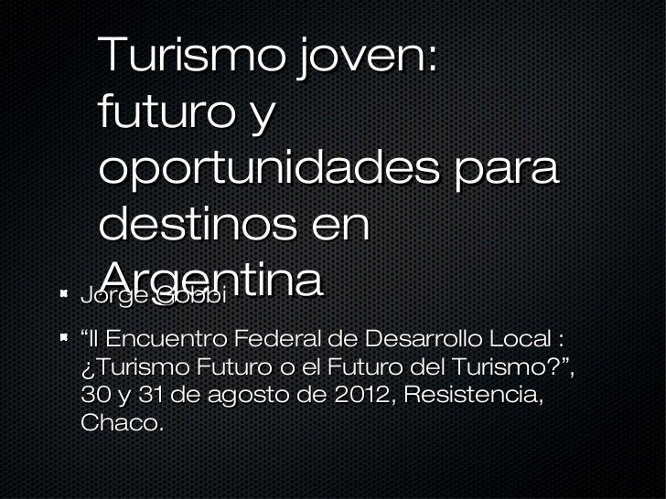 """Turismo joven: futuro y oportunidades para destinos en ArgentinaJorge Gobbi""""II Encuentro Federal de Desarrollo Local :¿Tur..."""