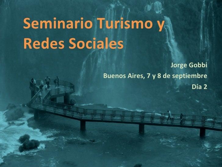 Seminario Turismo y Redes Sociales Jorge Gobbi Buenos Aires, 7 y 8 de septiembre Día 2