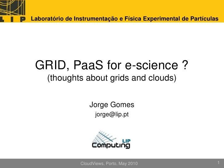 Laboratório de Instrumentação e Física Experimental de Partículas      GRID, PaaS for e-science ?      (thoughts about gri...