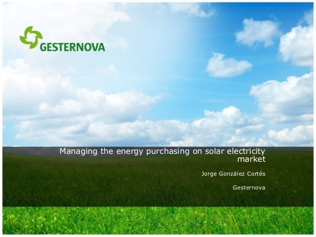 Managing the energy purchasing on solar electricitymarketJorge González CortésGesternova
