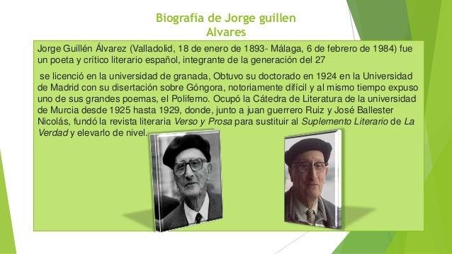 Biografía de Jorge guillen Alvares Jorge Guillén Álvarez (Valladolid, 18 de enero de 1893- Málaga, 6 de febrero de 1984) f...