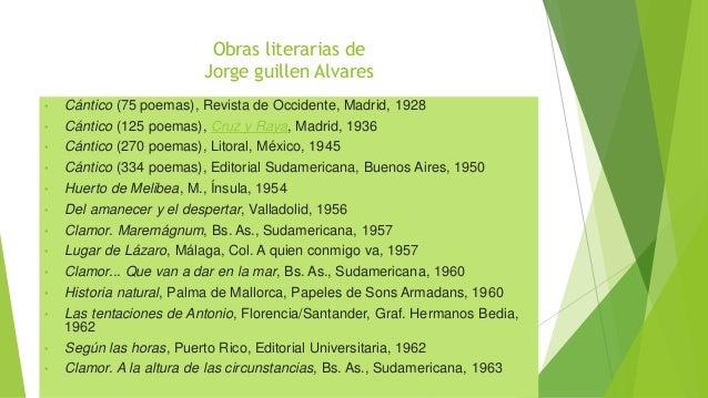 Obras literarias de Jorge guillen Alvares • Cántico (75 poemas), Revista de Occidente, Madrid, 1928 • Cántico (125 poemas)...